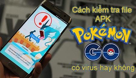 kiem tra file apk pokemon go co virus hay khong