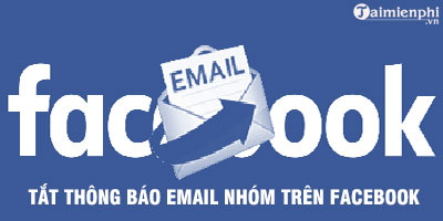 tat thong bao email nhom tren facebook