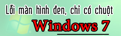 loi man hinh den tren windows 7