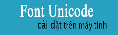 cai font unicode tren may tinh
