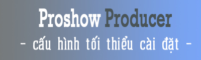 cau hinh cai dat proshow producer