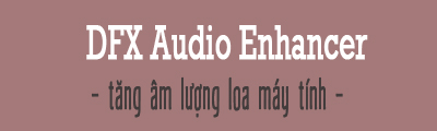 tang am luong loa may tinh bang dfx audio enhancer