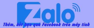 them ket ban zalo qua facebook so dien thoai tren pc laptop
