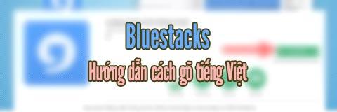 go tieng viet tren bluestacks