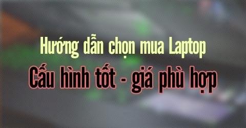 cach chon mua laptop choi game cau hinh tot phu hop tui tien