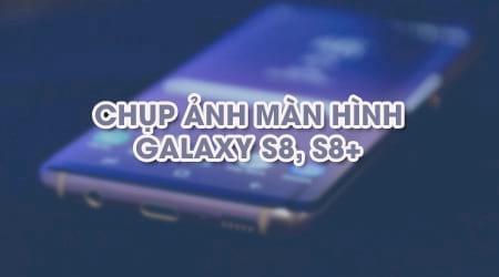 huong dan chup anh man hinh samsung galaxy s8 va s8