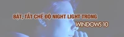 bat tat che do ban dem night light trong windows 10