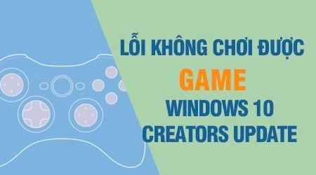 sua loi khong choi duoc game tren windows 10 creators update