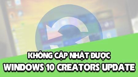 loi khong cap nhat duoc windows 10 creators update