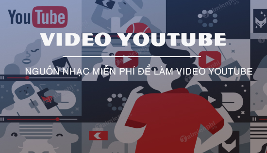 nguon nhac mien phi lam video youtube