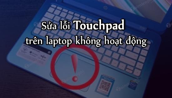 sua loi touchpad tren laptop khong hoat dong