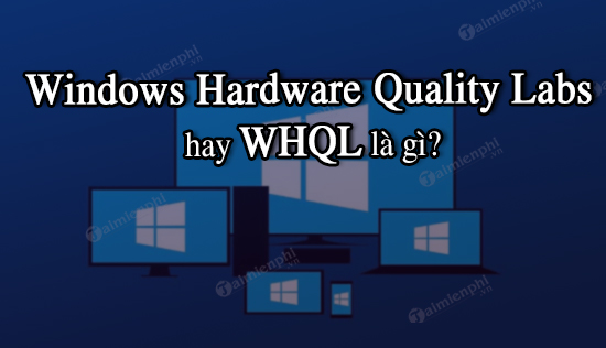 windows hardware quality labs hay whql la gi