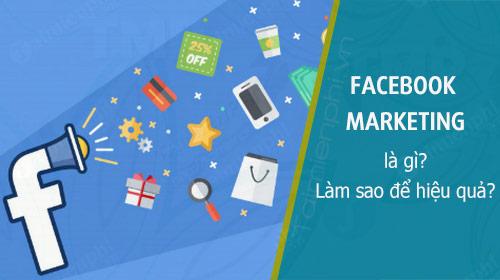 Facebook Marketing la gi Lam sao de hieu qua