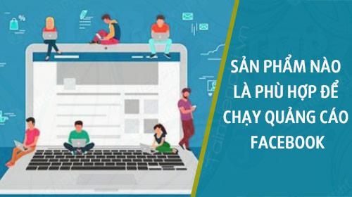 San pham nao la phu hop de chay Quang cao Facebook