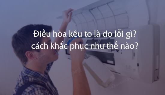 dieu hoa keu to la do loi gi cach khac phuc nhu the nao