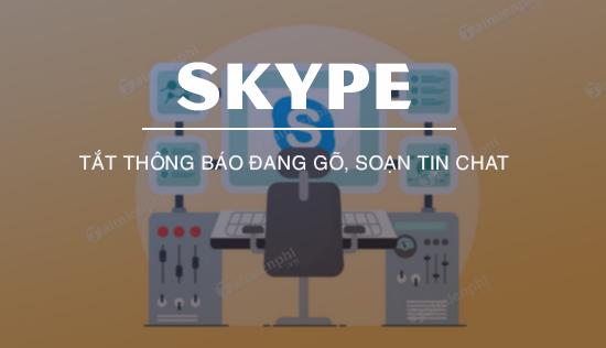 tat thong bao dang go soan tin chat tren skype