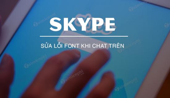 sua loi font khi chat tren skype