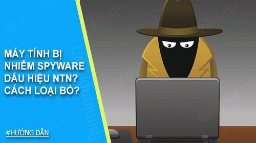 may tinh bi nhiem spyware co dau hieu nhu the nao loai bo spyware