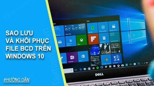 Hướng dẫn sao lưu và khôi phục file BCD trên Windows 10
