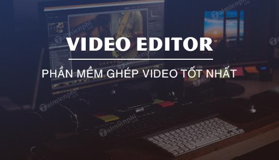 top phan mem ghep video tot nhat