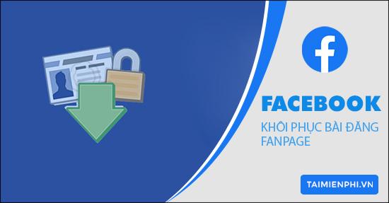 khoi phuc bai dang da xoa tren facebook fanpage