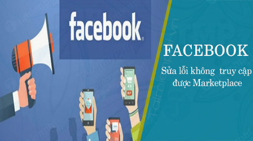 sua loi khong truy cap duoc marketplace tren facebook