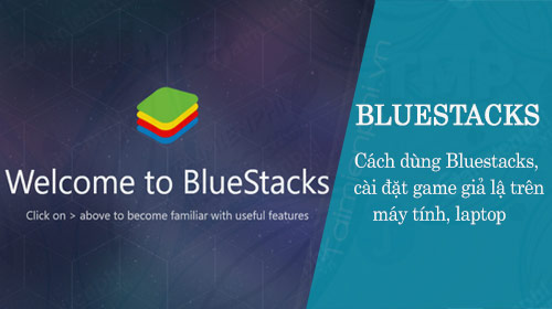 cach dung bluestacks, chay ung dung, cai dat game gia lap android tren may tinh, laptop