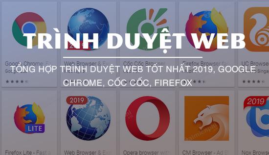 tong hop trinh duyet web tot nhat 2019, google chrome, coc coc, firefox