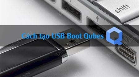 cach tao usb boot qubes