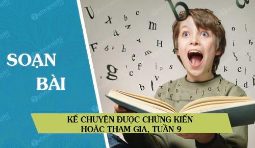 soan bai ke chuyen duoc chung kien hoac tham gia tuan 9