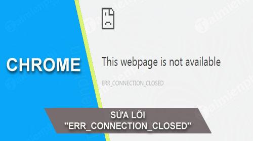sua loi err connection closed tren chrome coc coc khi truy cap web