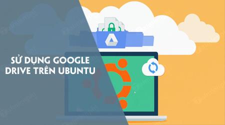 cach su dung google drive tren ubuntu