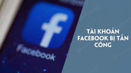 lam gi neu tai khoan facebook bi tan cong