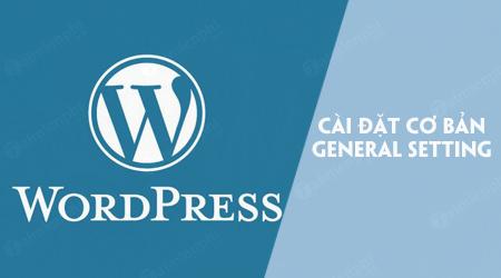 huong dan cai dat co ban trong phan general setting trong wordpress