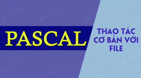 cac thao tac co ban voi file trong pascal