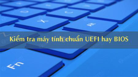 kiem tra may tinh windows 10 chuan uefi hay legacy bios