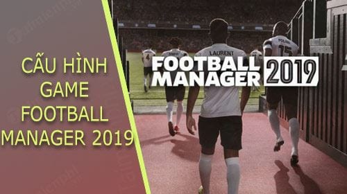 cau hinh choi game football manager 2019