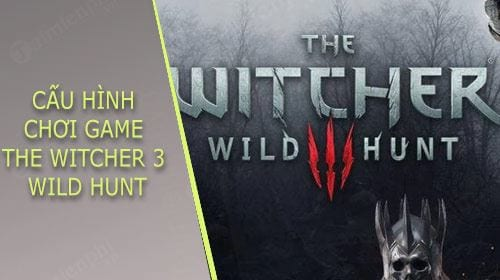 cau hinh choi game the witcher 3 wild hunt
