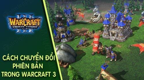cach chuyen doi phien ban trong warcraft 3