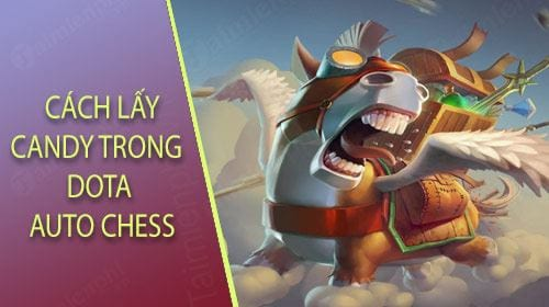 cach lay candy trong dota auto chess