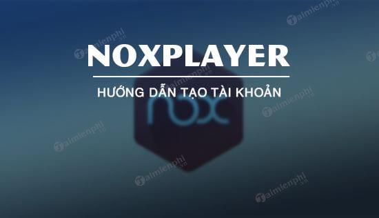 dang ky tao tai khoan noxplayer