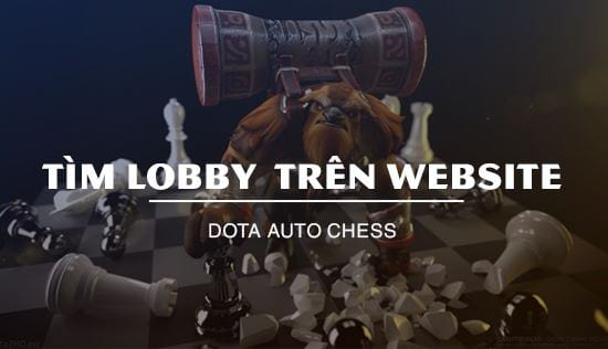 dota auto chess cach tim lobby game truc tiep tren website