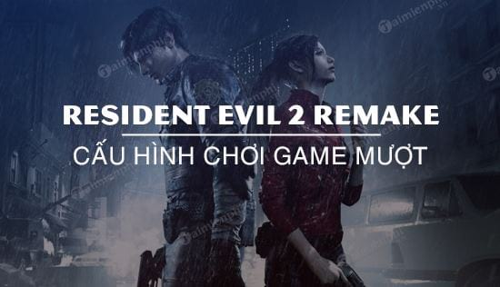 cau hinh choi game resident evil 2 remake