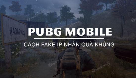 huong dan fake ip dai loan nhan qua khung pubg mobile