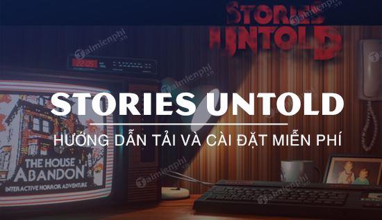 huong dan tai mien phi game stories untold