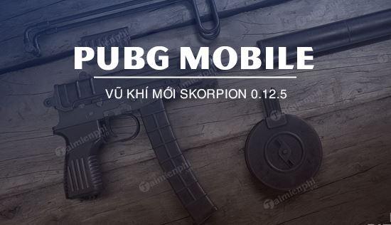 cap nhat pubg mobile 0 12 5 them vu khi moi skorpion