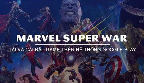 da co the tai marvel super war tren google play