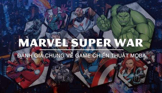 danh gia game moba marvel super war