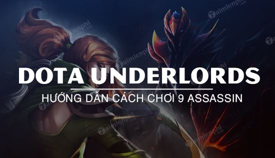 cach choi 9 assassin sat thu dota underlords