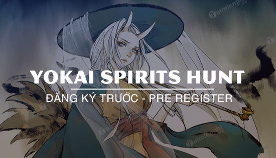 huong dan dang ky truoc game yokai spirits hunt